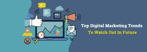 Top Digital Marketing Trends To Watch Out In Future