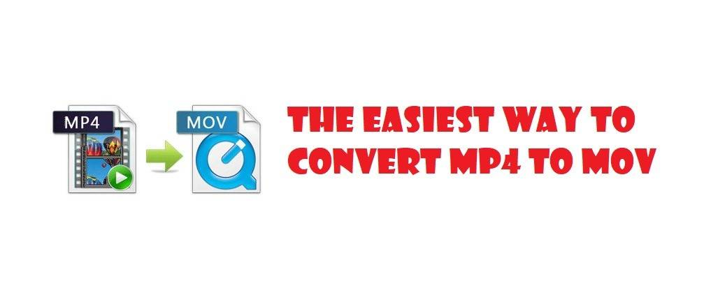 the easiest away to convert mp4 to MOV