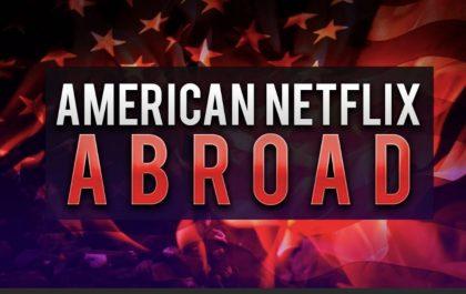 Watch American Netflix Abroad